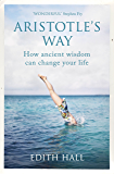 Aristotle's Way: How Ancient Wisdom Can Change Your Life (English Edition)