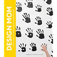 Design Mom: How to Live with Kids : a Room-by-Room Guide