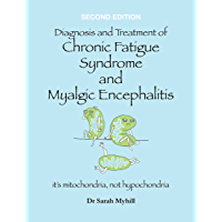 Diagnosis and Treatment of Chronic Fatigue Syndrome and Myalgic Encephalitis Second Edition: it's mitochondria, not hypchondria