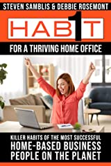 1 Habit For a Thriving Home Office: Killer Habits of the Most Successful Home-Based Business People on the Planet Kindle Edition