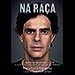 Na Raça: Como Guilherme Benchimol Criou a Xp e Iniciou a Maior Revolução Do Mercado Financeiro Brasileiro