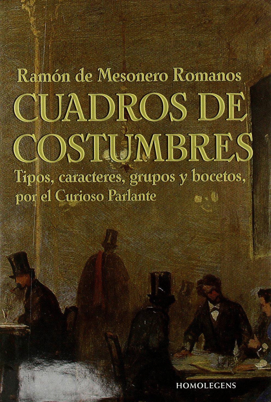 Cuadros De Costumbres (Narrativa (homo Legens)) Tapa dura – 24 jun 2014 Ramón de Mesonero Romanos Rh+ 8492518499 History / General