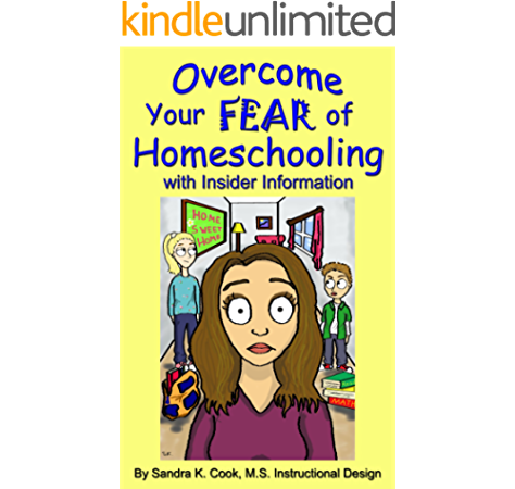 Amazon Com Overcome Your Fear Of Homeschooling With Insider Information Find Out What Homeschooling Is Really Like Ebook Cook Sandra K Lk Sophie Honeycutt Sharon Kindle Store