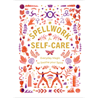 Spellwork for Self-Care: Everyday Magic to Soothe Your Spirit (English Edition)