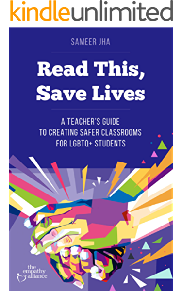 Amazon Com Read This Save Lives A Teacher S Guide To Creating Safer Classrooms For Lgbtq Students Ebook Jha Sameer Kindle Store