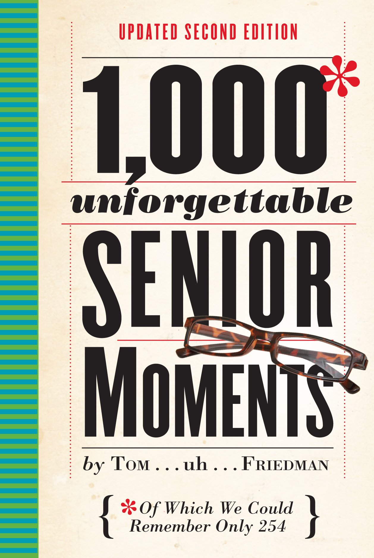 1, 000 Unforgettable Senior Moments: Of Which We Could Remember Only 254:  Tom Friedman: 9780761193678: Amazon.com: Books