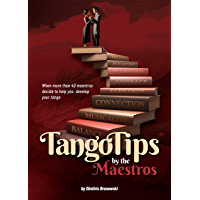 Tango Tips by the Maestros: When more than 40 maestros decide to help you improve your tango (English Edition)