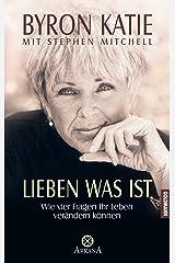 Lieben was ist: Wie vier Fragen Ihr Leben verändern können (German Edition) Kindle Edition