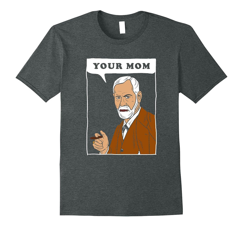 6242fe9dab Your Mom - Freud T-Shirt - Funny Sigmund Psychology Joke-TH - TEEHELEN