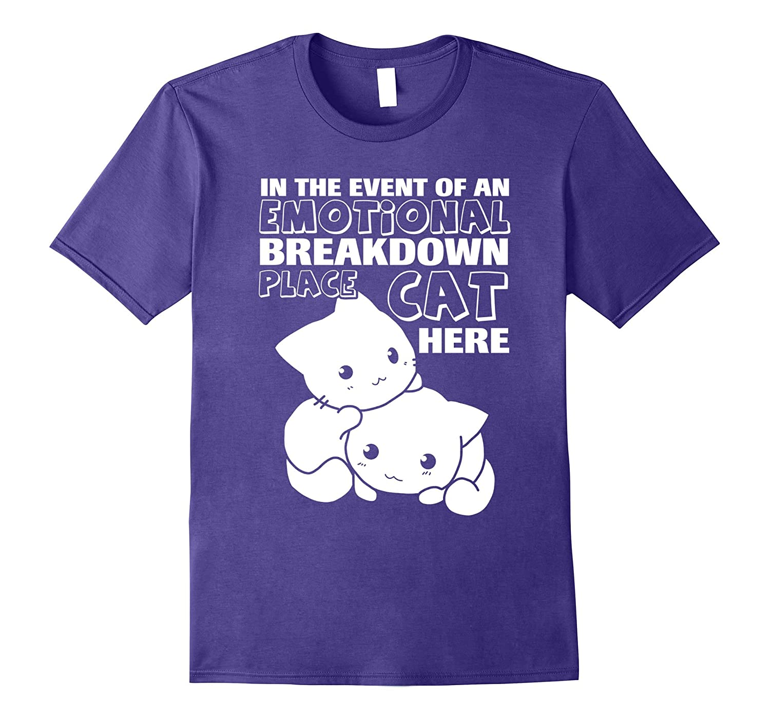 In the even of an emotional breakdown place cat here shirt