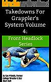 Takedowns For Grappler's System Volume 4:: Front Headlock Series