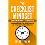The Checklist Mindset For Entrepreneurs, Employees & Action-Takers: Automate & Scale Your Small Business or 9-5 Job into an A