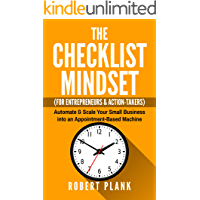 The Checklist Mindset For Entrepreneurs, Employees & Action-Takers: Automate & Scale Your Small Business or 9-5 Job into an Appointment-Based Machine (English Edition)