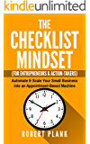The Checklist Mindset For Entrepreneurs, Employees & Action-Takers: Automate & Scale Your Small Business or 9-5 Job into an Appointment-Based Machine