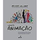 Manual de animação: Manual de métodos, princípios e formulas para animadores clássicos, de computador, de jogos, de Stop moti