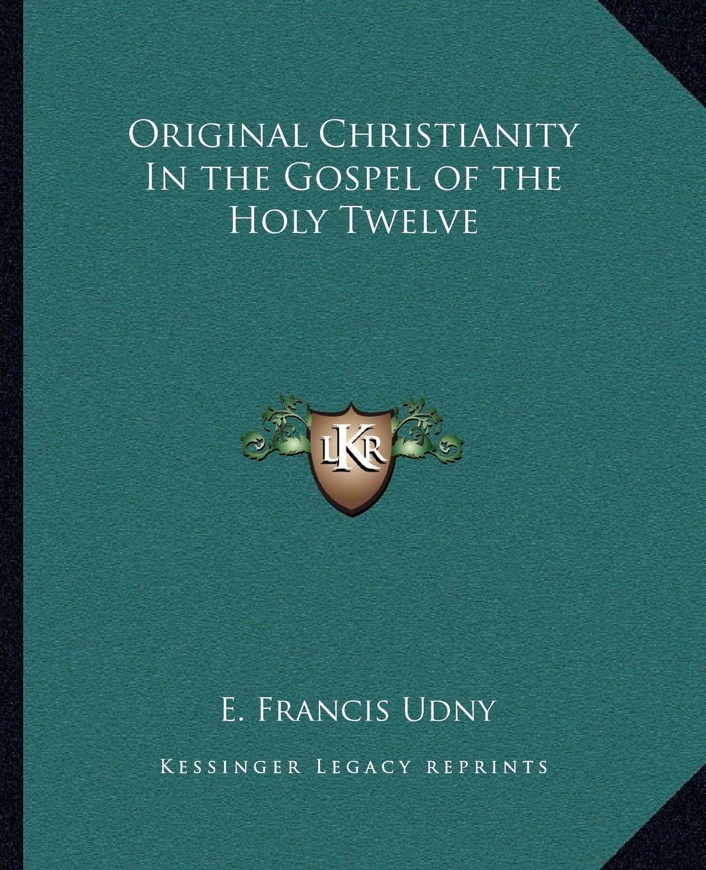Download Original Christianity In the Gospel of the Holy Twelve ebook