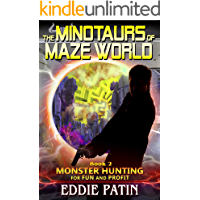 The Minotaurs of Maze World: (Multiverse & Time Travel Sci-fi Adventure) (Monster Hunting for Fun and Profit Book 2)