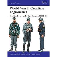 World War II Croatian Legionaries: Croatian Troops under Axis Command 1941–45: 508