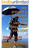 We prepare a backpack and sleeping bag ... and your life!: Preparing for the hike and survival