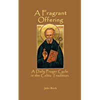 Fragrant Offering: A Daily Prayer Cycle in the Celtic Tradition (English Edition)