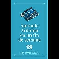 Aprende Arduino en un fin de semana: Edición 2019 (Spanish Edition)