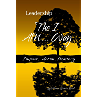 Leadership: The I AM...Way (Reflect, Transform, Change & Grow... Book 1) (English Edition)
