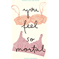You Feel So Mortal: Essays on the Body