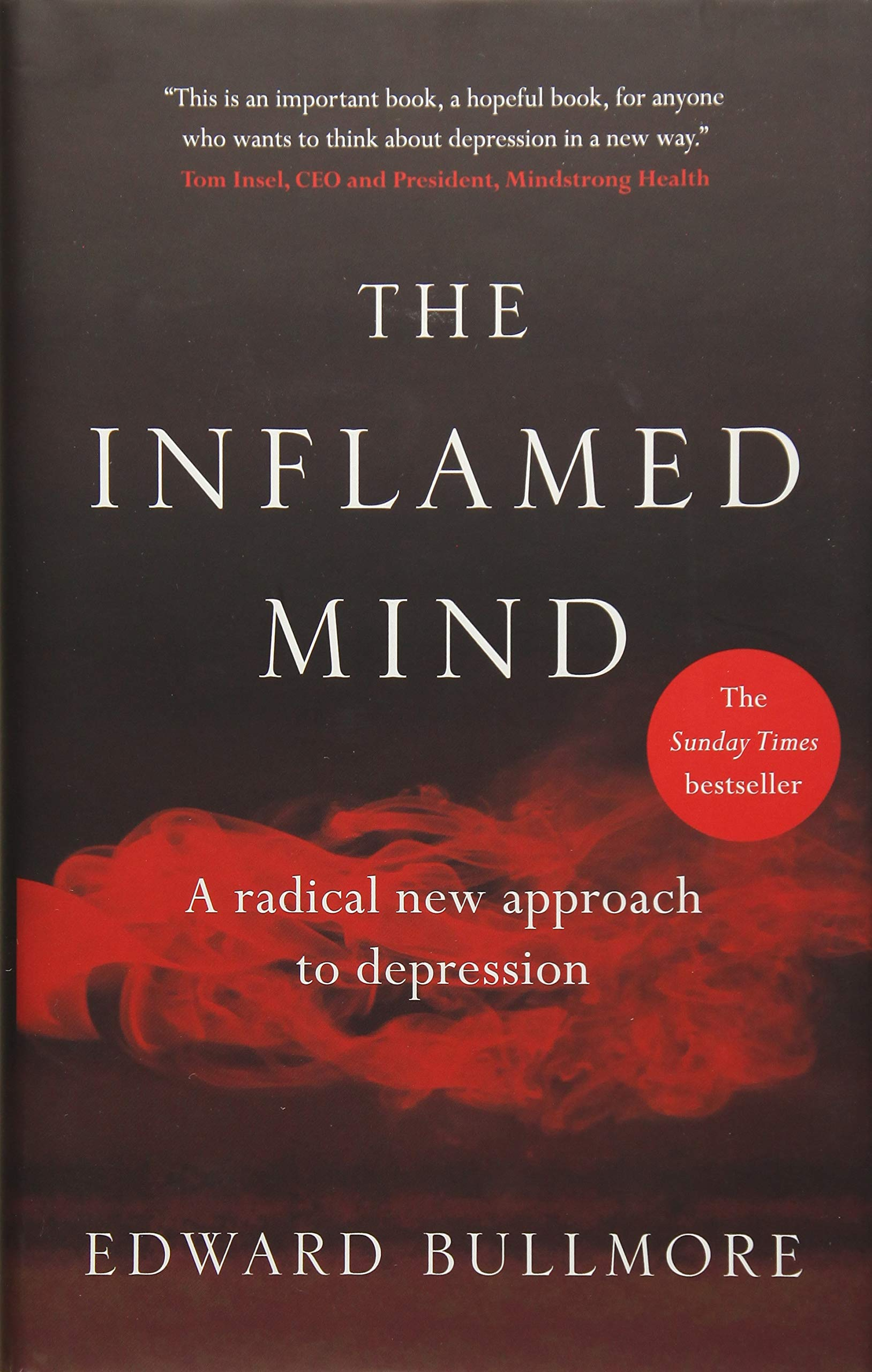 The Inflamed Mind A Radical New Approach To Depression Amazoncouk Edward Bullmore 9781780723501 Books