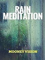 Rain Meditation: Beautiful Rain Videos Set To Meditation Music.