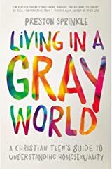 Living in a Gray World: A Christian Teen's Guide to Understanding Homosexuality Kindle Edition
