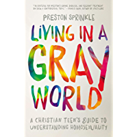 Living in a Gray World: A Christian Teen's Guide to Understanding Homosexuality book cover