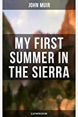 MY FIRST SUMMER IN THE SIERRA (Illustrated Edition): Adventure Memoirs, Travel Sketches & Wilderness Studies Kindle Edition