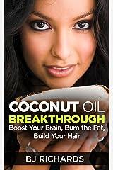 Coconut Oil Breakthrough: Boost Your Brain, Burn The Fat, Build Your Hair Kindle Edition