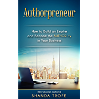 Authorpreneur: How to Build an Empire and Become the AUTHOR-ity in Your Business (English Edition)