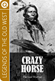 Legends of the Old West : Crazy Horse - The Last Warrior