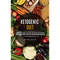 Ketogenic Diet: Permanent Weight Loss Guide With Ketosis And Low Carb  And Increase Mental Clarity by Avoiding Common Mistakes (English Edition)