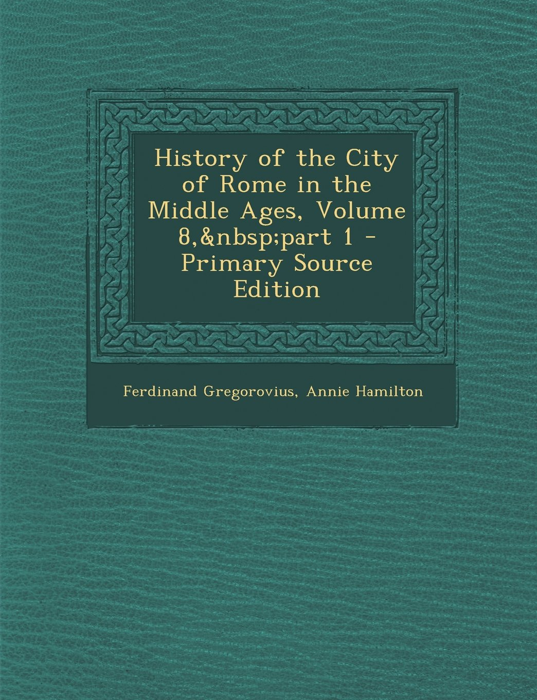 History of the City of Rome in the Middle Ages, Volume 8, Part 1 pdf