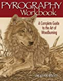 Pyrography Workbook: A Complete Guide to the Art of Woodburning (Fox Chapel Publishing) Step-by-Step Projects and…