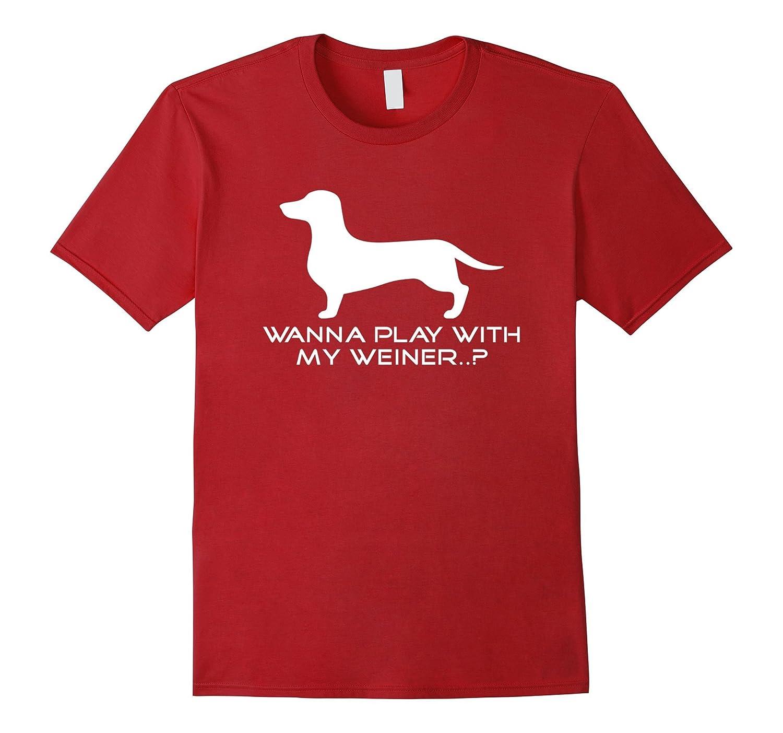 cb6c29df2 Wanna Play with my Weiner Shirt Weiner Dog Dachshund Shirt ...