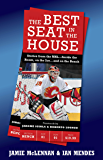 The Best Seat In The House: Stories from the NHL--Inside the Room, on the Ice…and on the Bench