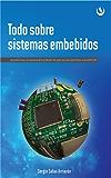 Todo sobre sistemas embebidos: Arquitectura, programación y diseño de aplicaciones prácticas con el PIC18F (Spanish Edition)
