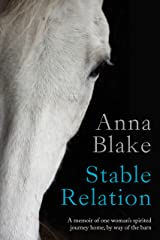 Stable Relation: A Memoir of One Woman's Spirited Journey Home, by Way of the Barn Kindle Edition
