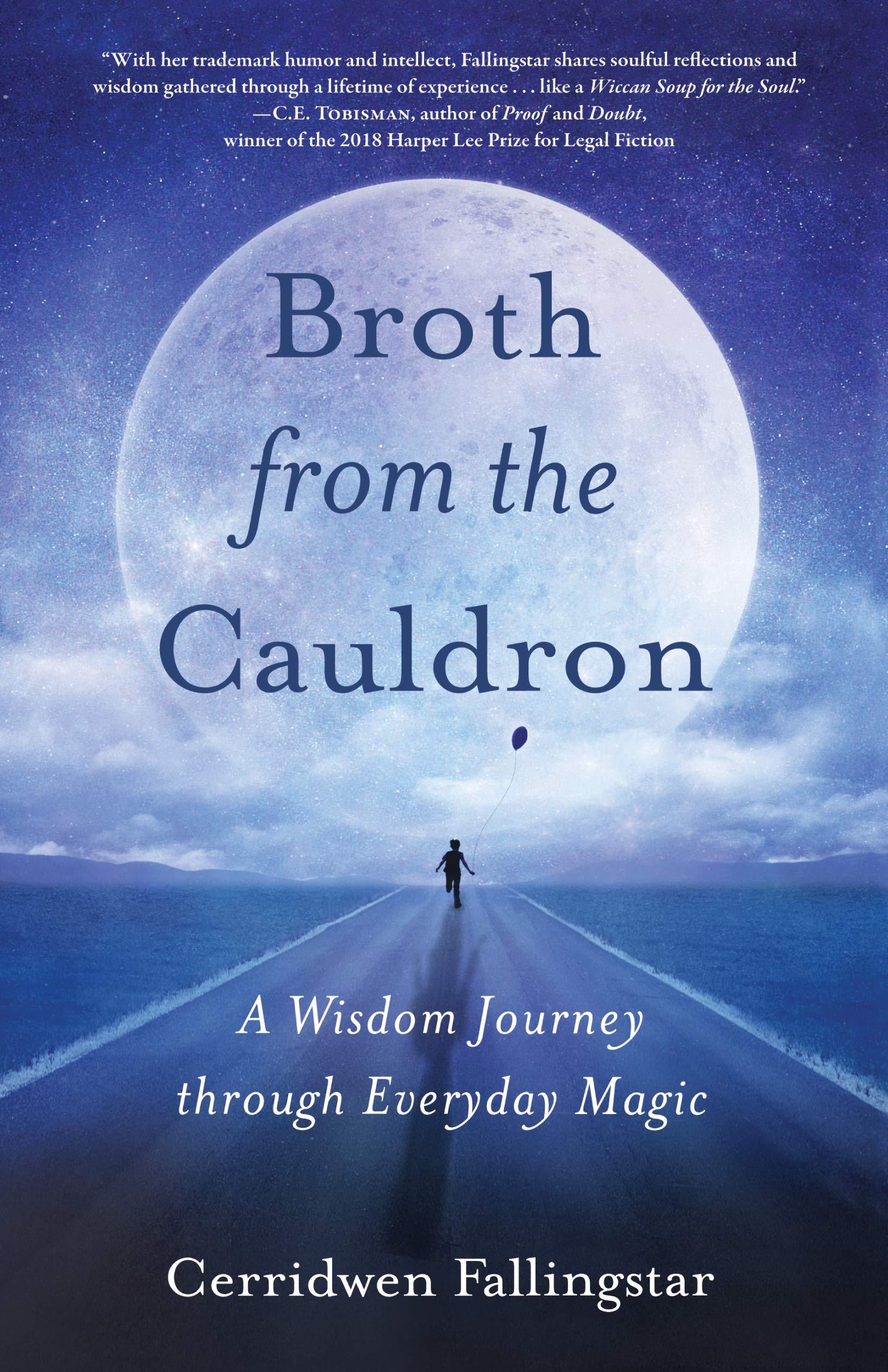 Broth from the Cauldron: A Wisdom Journey through Everyday Magic: Fallingstar, Cerridwen: 9781631526992: Amazon.com: Books
