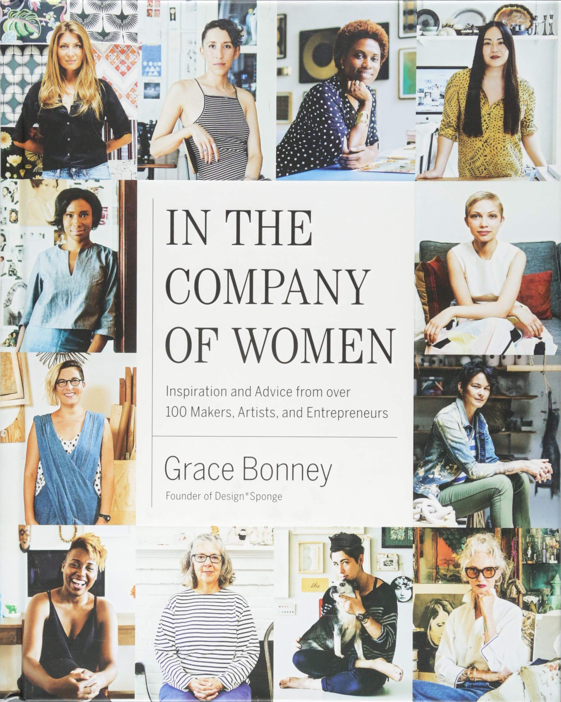 In the Company of Women: Inspiration and Advice from over 100 Makers, Artists, and Entrepreneurs by Artisan