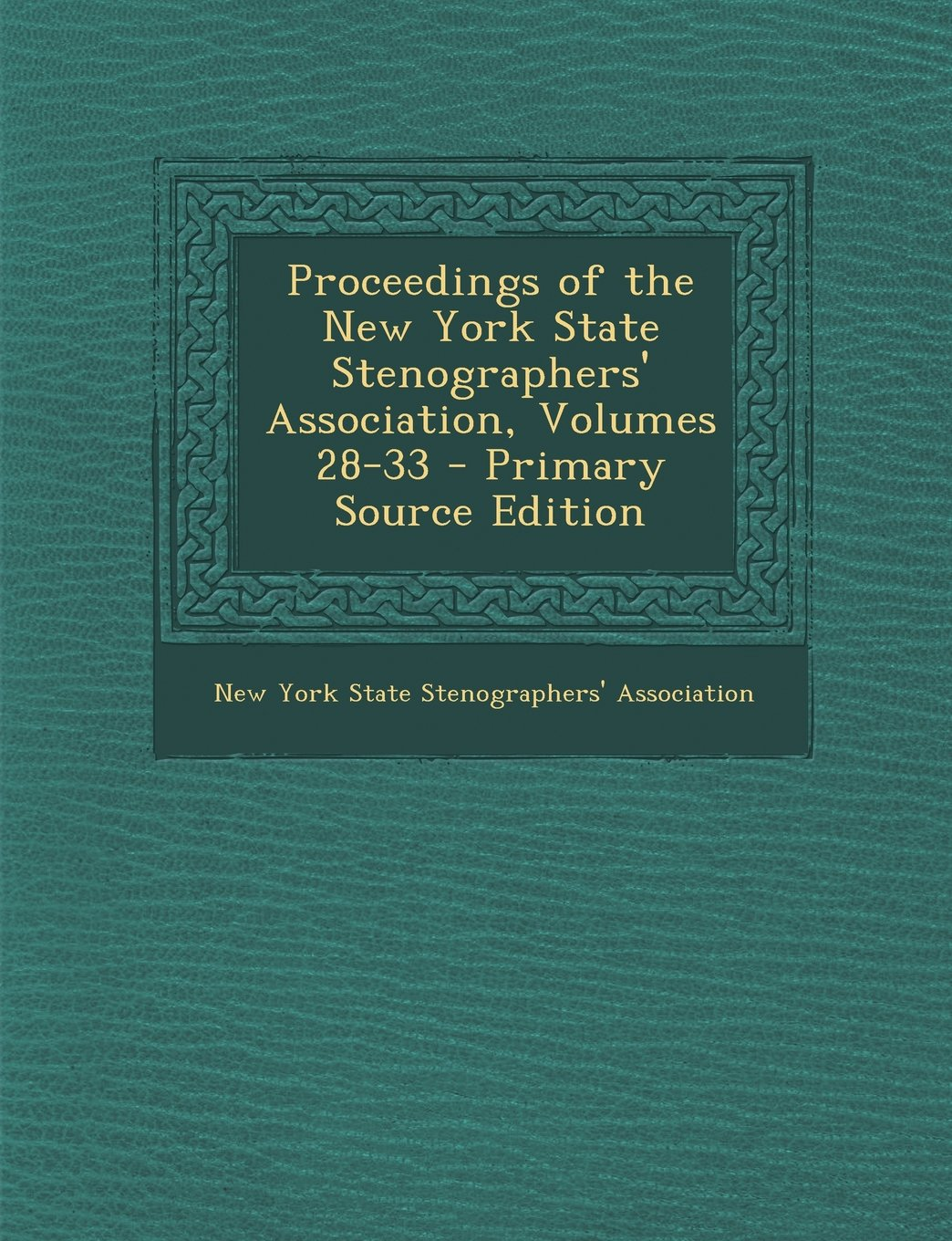 Proceedings of the New York State Stenographers' Association, Volumes 28-33 - Primary Source Edition pdf epub