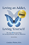 Loving an Addict, Loving Yourself: The Top 10 Survival Tips for Loving Someone With an Addiction