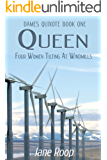 Queen: Four Women Tilting at Windmills: Dames Quixote: Book 1