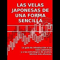 LAS VELAS JAPONESAS DE UNA FORMA SENCILLA - La guía de introducción a las velas japonesas y a las estrategias de…