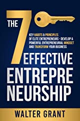 Effective Entrepreneurship: The 7 Key Habits & Principles of Elite Entrepreneurs - Develop a Powerful Entrepreneurial Mindset and Transform Your Business Kindle Edition