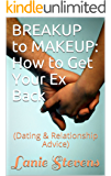 BREAKUP to MAKEUP:  How to Get Your Ex Back: (Dating & Relationship Advice) (FOR WOMEN ONLY Book 4)